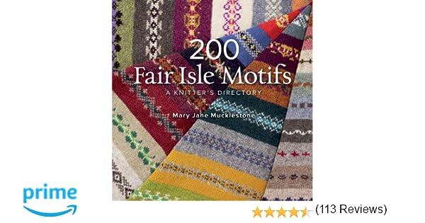 200 Fair Isle Motifs: A Knitter's Directory: Mary Jane Mucklestone ...