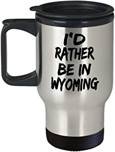 Funny Wyoming Gifts Insulated Travel Mug - I'd rather be in - Best Inspirational Gifts and Sarcasm
