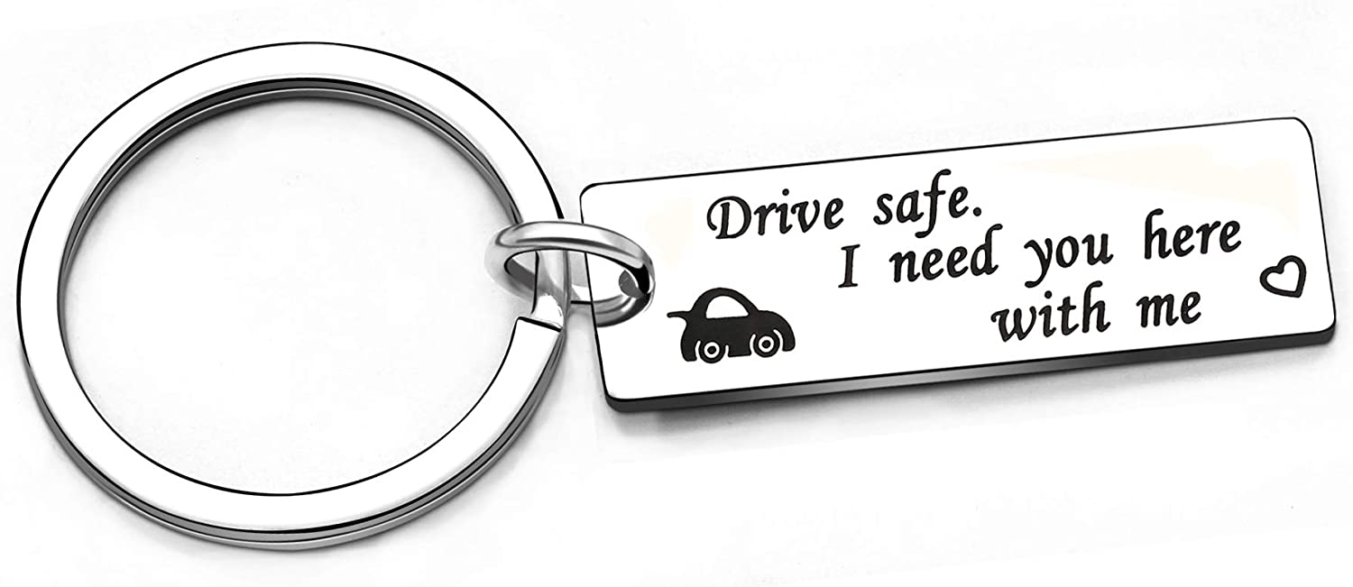 Drive Safe Keychain I Need You Here with Me Car Husband Boyfriend Dad Trucker Gift
