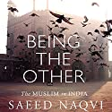 Being the Other: The Muslim in India Audiobook by Saeed Naqvi Narrated by Sandeep Vaid