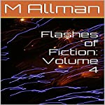 Flashes of Fiction: Volume 4 | M Allman