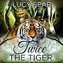 Twice the Tiger: A Shifter Ménage Romance Audiobook by Lucy Fear Narrated by Frankie Daniels