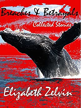 Breaches & Betrayals: Collected Stories by [Zelvin, Elizabeth]