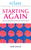 The Relate Guide To Starting Again: Learning From the Past to Give You a Better Future (Relate Relationships)