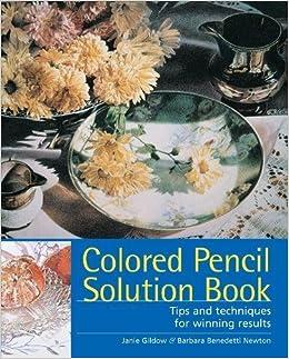 Colored Pencil Solution Book: Janie Gildow, Barbara Newton ...