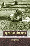 Agrarian Dreams: The Paradox of Organic Farming in California (California Studies in Critical Human Geography)