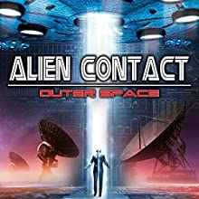 Alien Contact: Outer Space Radio/TV Program by J. Michael Long Narrated by Paul Hughes