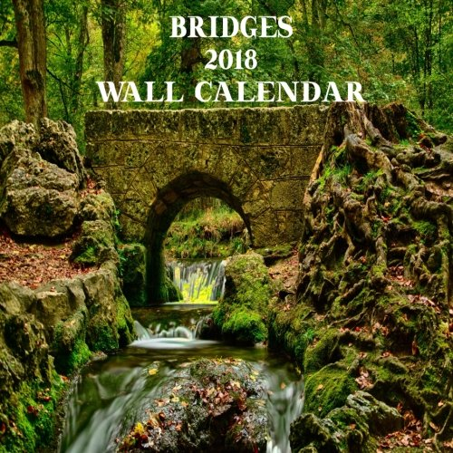 Download Bridges 2018 Wall Calendar: Wall Calendar 2018 Bridges Mini 8.5 x 8.5 12 Month Colorful Bridge Images PDF