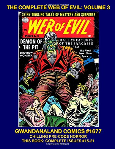 The Complete Web of Evil: Volume 3: Gwandanaland Comics #1677 -- Quality Comics Only Horror Series - Spine Chilling Pre-Code Horror - This Book: Complete Issues #15-21 pdf