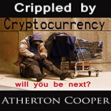 Crippled by Cryptocurrency Audiobook by Atherton Cooper Narrated by Atherton Cooper