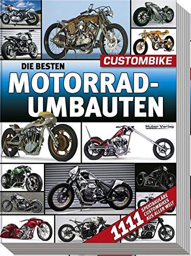 Die besten Motorradumbauten: 1111 spektakuläre Custombikes aus aller Welt