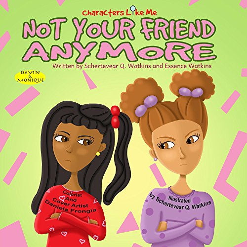 Characters Like Me- Not Your Friend Anymore (Characters Like Me: Devin And Monique Book 1) (Black Fairy Tale Characters)