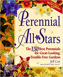 Perennial all stars the 150 best perennials for great looking perennial all stars the 150 best perennials for great looking trouble free gardens jeff cox 9780875967806 amazon books mightylinksfo