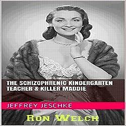 The Schizophrenic Kindergarten Teacher & Killer Maddie