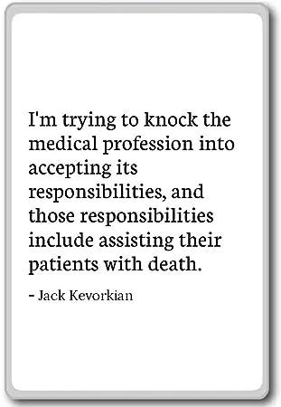 Jack Kevorkian Quotes | I M Trying To Knock The Medical Profession I Jack Kevorkian