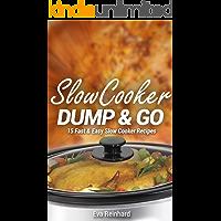 Slow Cooker Dump & Go: 15 Fast & Easy Slow Cooker Recipes (Quick Recipes, Crock Pot Recipes, Slow Cooker Recipes, Freezer Meals)