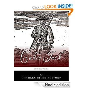 Legendary Pirates: The Life and Legacy of Calico Jack Charles River Editors