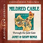 Mildred Cable: Through the Jade Gate: Christian Heroes: Then & Now | Janet Benge,Geoff Benge