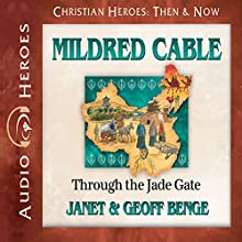 Mildred Cable: Through the Jade Gate: Christian Heroes: Then & Now Audiobook by Janet Benge, Geoff Benge Narrated by Rebecca Gallagher