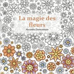 Coloriage Fleur Doranger.Amazon Fr La Magie Des Fleurs Coloriage Et Detente Un Livre De