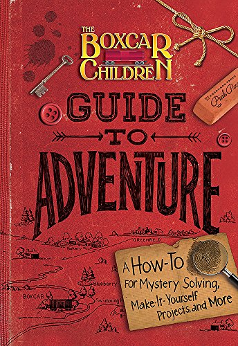 The Boxcar Children Guide to Adventure: A How-To for Mystery Solving, Make-It-Yourself Projects, and More (The Boxcar Children (White Boxcar)