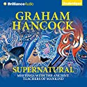 Supernatural: Meetings with the Ancient Teachers of Mankind Audiobook by Graham Hancock Narrated by Christopher Lane