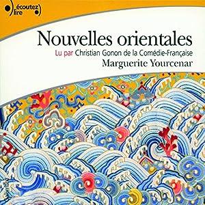 Nouvelles orientales | Livre audio Auteur(s) : Marguerite Yourcenar Narrateur(s) : Christian Gonon