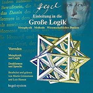 Einleitung in die Große Logik: Metaphysik / Methode / Wissenschaftliches Denken Hörbuch