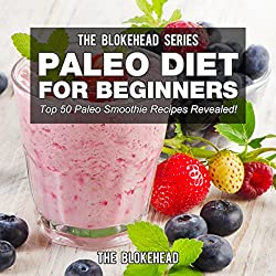 Paleo Diet For Beginners: Top 50 Paleo Smoothie Recipes Revealed