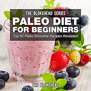 Paleo Diet For Beginners: Top 50 Paleo Smoothie Recipes Revealed Audiobook