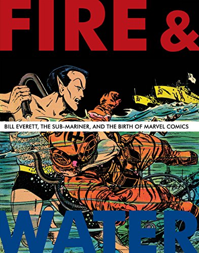 Comics Marvel Digital - Fire & Water: Bill Everett, The Sub-Mariner, and the Birth of Marvel Comics (The Bill Everett Archives)
