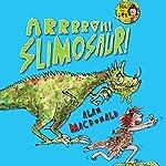 Iggy the Urk: Arrrgh! Slimosaur! | Alan MacDonald