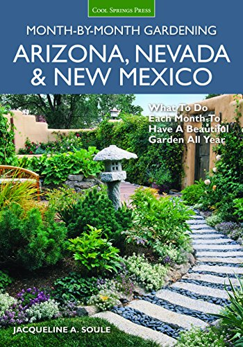 Arizona, Nevada & New Mexico Month-by-Month Gardening: What to Do Each Month to Have a Beautiful Garden All (Arizona Garden)