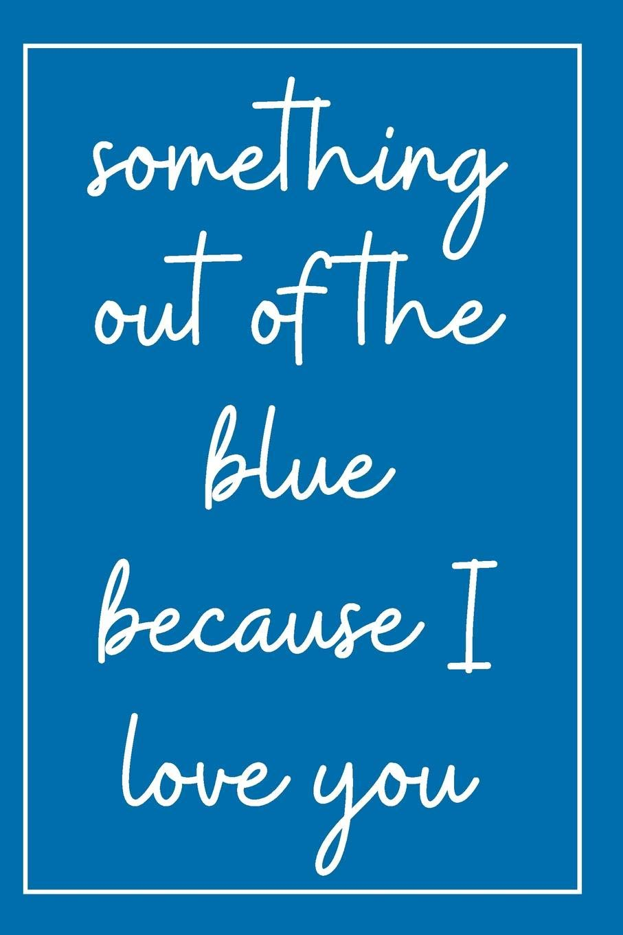 Something Out Of The Blue Notebook 1 Year Anniversary Gifts For Girlfriend Blank Lined Journal Best Gag Gift For Boyfriend Or Girlfriend Birthday Present Or For Any Romantic