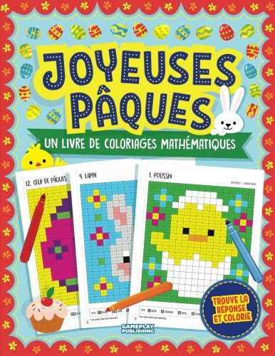 Joyeuses Pâques - Un Livre De Coloriages Mathématiques: Du Pixel Art pour les enfants : exercices d'addition, soustraction, multiplication et division ... d'activités pour enfants autour de Pâques) por Gameplay Publishing