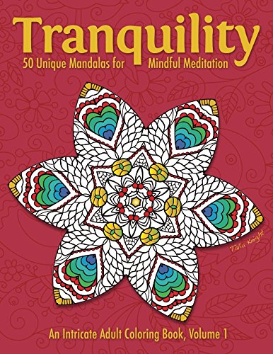 Tranquility: 50 Unique Mandalas for Mindful Meditation (An Intricate Adult Coloring Book, Volume 1) ()