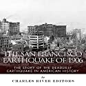 The San Francisco Earthquake of 1906: The Story of the Deadliest Earthquake in American History Audiobook by  Charles River Editors Narrated by Kat Marlowe