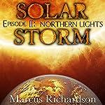 Northern Lights: Solar Storm, Episode 2 | Marcus Richardson