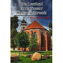 The Lexical Interlinear Hebrew/Greek King James Bible