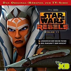 Undercover beim Feind / Die Zukunft der Macht (Star Wars Rebels 11) Hörspiel