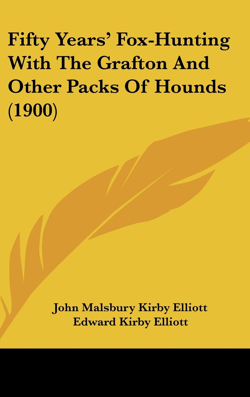 Read Online Fifty Years' Fox-Hunting With The Grafton And Other Packs Of Hounds (1900) ebook