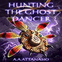 Hunting the Ghost Dancer Audiobook by A. A. Attanasio Narrated by DW Draffin