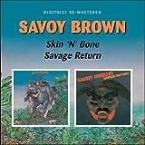 Savoy Brown -  Skin 'N' Bone / Savage Return