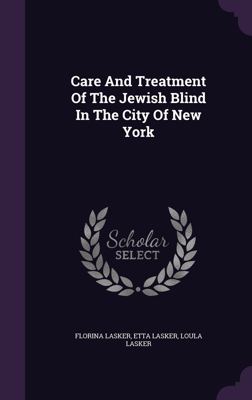 Download Care And Treatment Of The Jewish Blind In The City Of New York pdf