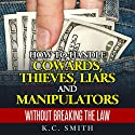 How to Handle Cowards, Thieves, Liars and Manipulators Without Breaking the Law Audiobook by K.C. Smith Narrated by Jim D Johnston