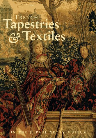 French Tapestries & Textiles in the J. Paul Getty Museum (Getty Trust Publications: J. Paul Getty Museum)