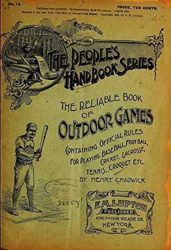 The reliable book of outdoor games. Containing official rules for playing base ball, foot ball, cricket, lacrosse, tennis, croquet