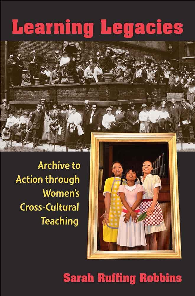 Download Learning Legacies: Archive to Action through Women's Cross-Cultural Teaching (The New Public Scholarship) pdf