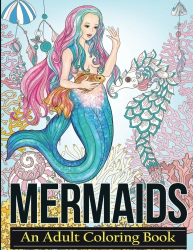 Mermaids: Coloring Books For Adults Featuring Stress Relieving Tropical Fantasy Landscapes, Mystical Island Goddesses and Underwater Ocean Scenes