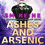Ashes and Arsenic: An Urban Fantasy Mystery: Preternatural Affairs, Book 6 | SM Reine